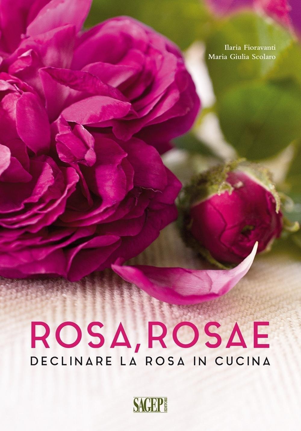 Rosa rosae. Declinare la rosa in cucina.
