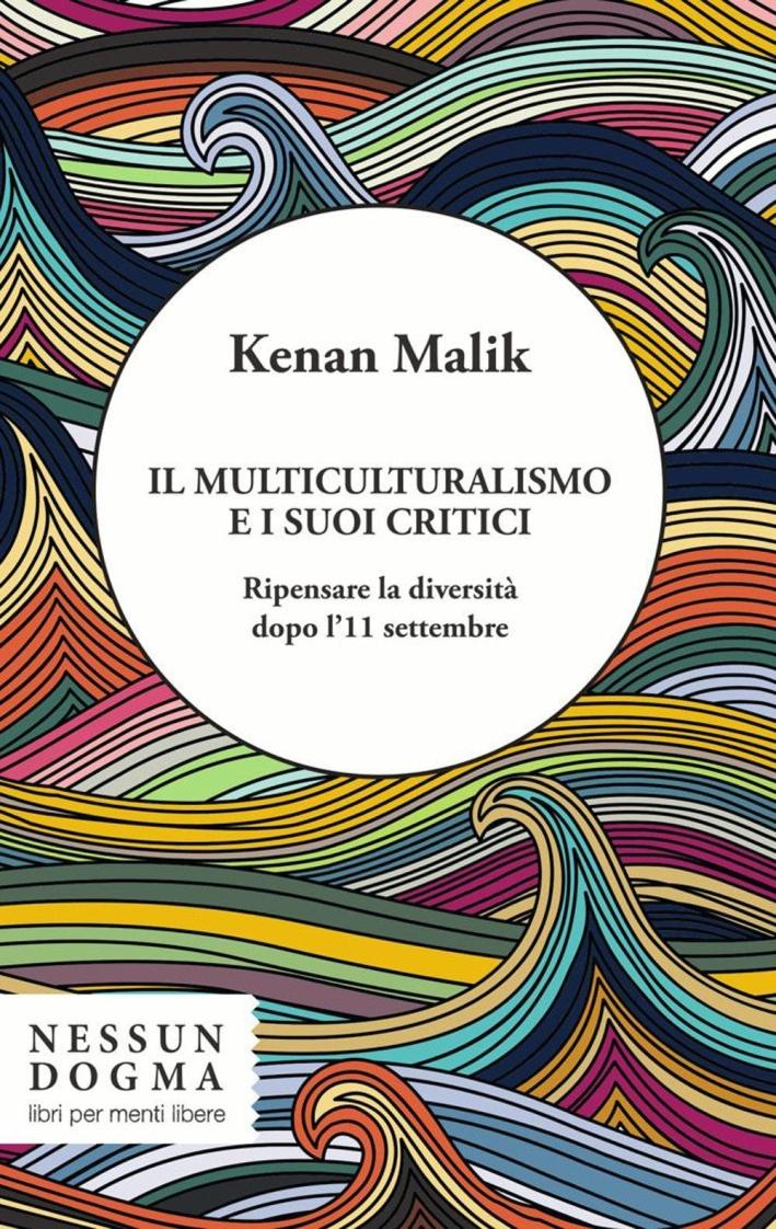 Il multiculturalismo e i suoi critici. Ripensare la diversità dopo l'11 settembre.