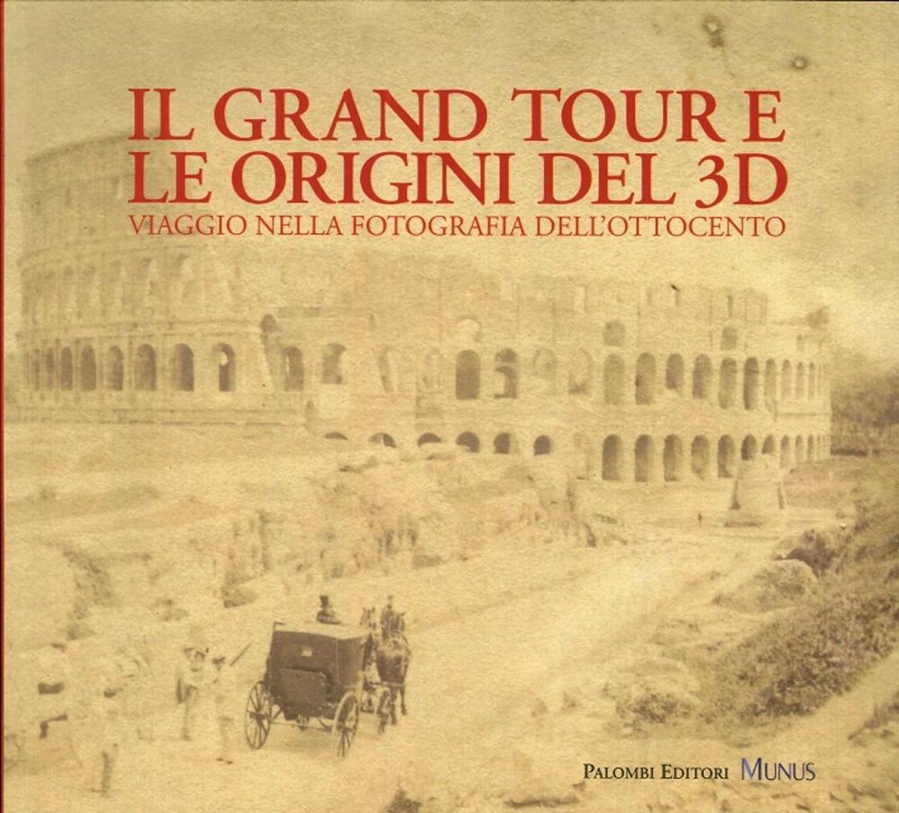 Il Grand Tour e le Origini del 3D. Viaggio nella Fotografia dell'Ottocento.
