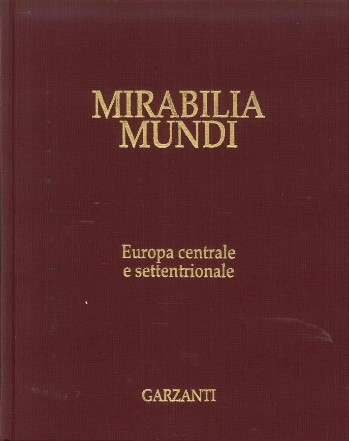 Mirabilia Mundi. Volume 7. Europa Centrale e Settentrionale.