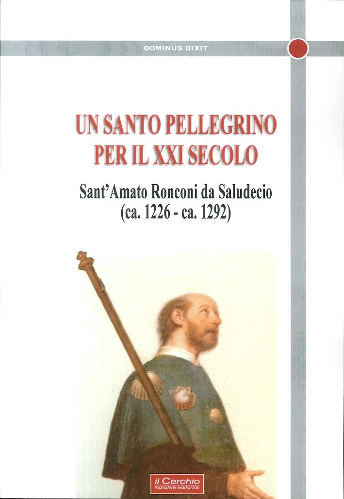 Un Santo Pellegrino per il XXI Secolo. Sant'Amato Ronconi Da Saludecio (Ca. 1226-Ca. 1292).
