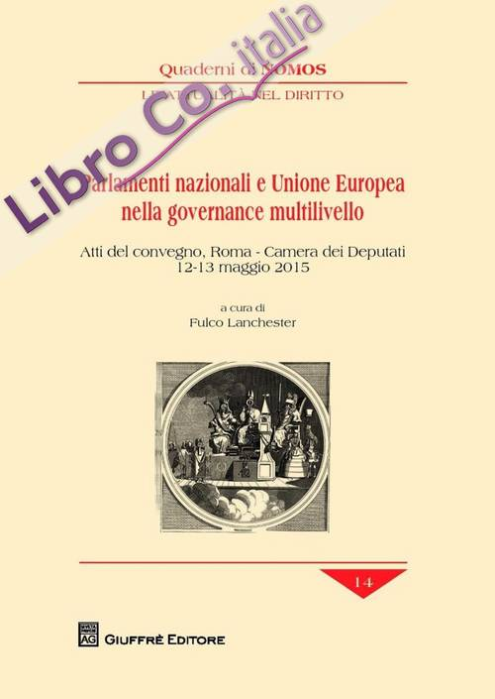 Parlamenti nazionali e Unione Europea nella governance multilivello. Atti del Convegno (Roma, 12-13 maggio 2015).