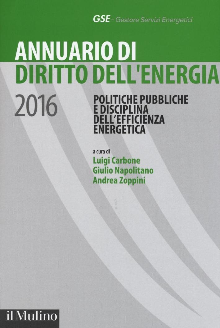 Annuario di diritto dell'energia 2016. Politiche pubbliche e disciplina dell'efficienza energetica.