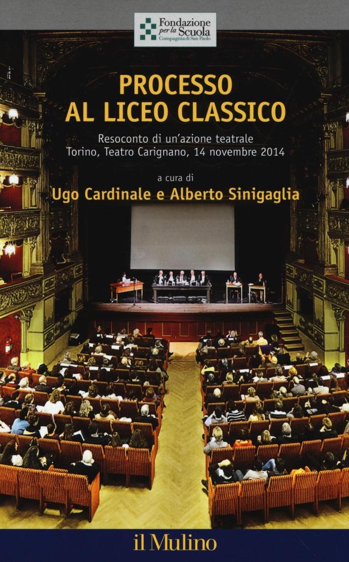 Processo al liceo classico. Resoconto di un'azione teatrale. Torino, Teatro Carignano, 14 novembtre 2014.