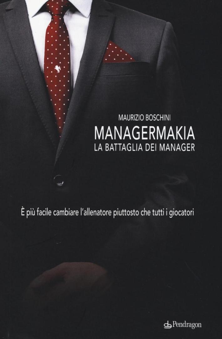 Managermakia. La battaglia dei manager. È più facile cambiare l'allenatore piuttosto che tutti i giocatori.