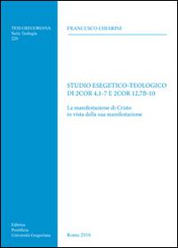 Studio esegetico-teologico di 2Cor 4,1-7 e 2Cor12,7b-10. La manifestazione di Cristo in vista della sua manifestazione.