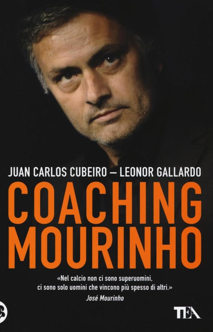 Coaching Mourinho. Tecniche e strategie vincenti del più grande allenatore del mondo.