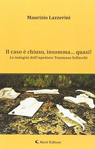 Il caso è chiuso, insomma... quasi! Le indagini dell'ispettore Tommaso Sellecchi.