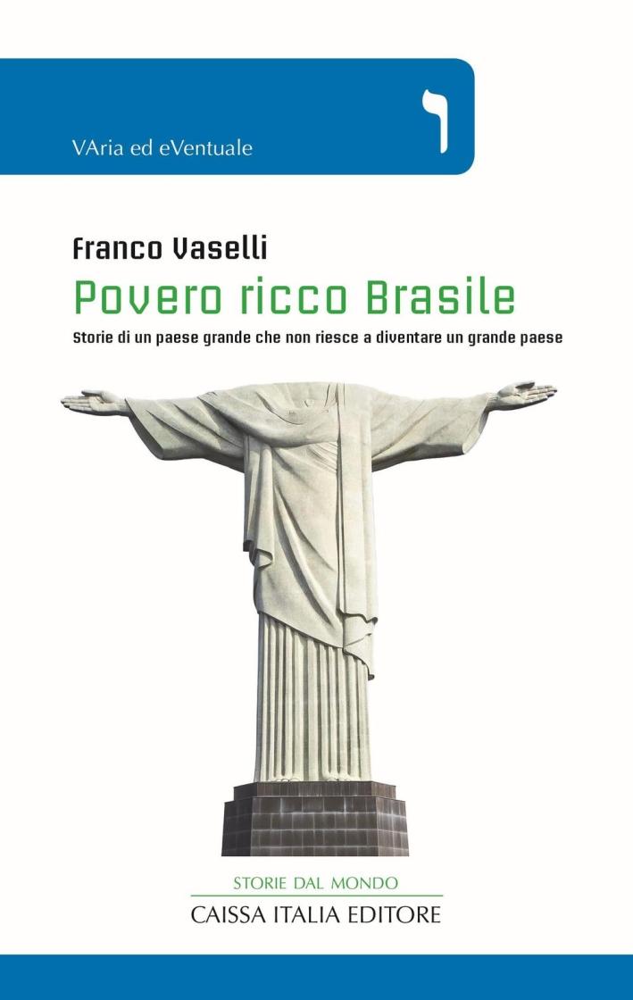 Povero ricco Brasile. Storie di un paese grande che non riesce a diventare un grande paese.