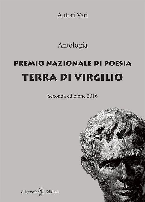 Antologia. Premio nazionale di poesia Terra di Virgilio. 2ª edizione