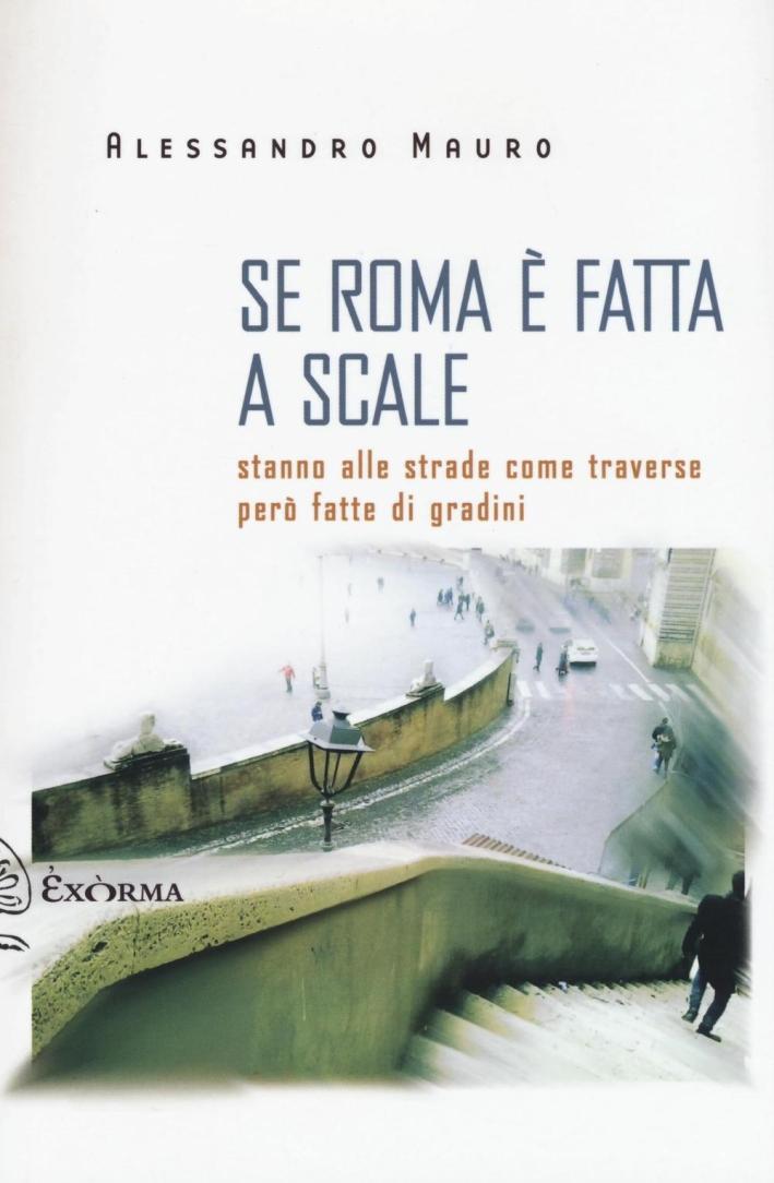 Se Roma è fatta a scale. Stanno alle strade come traverse però fatte di gradini.
