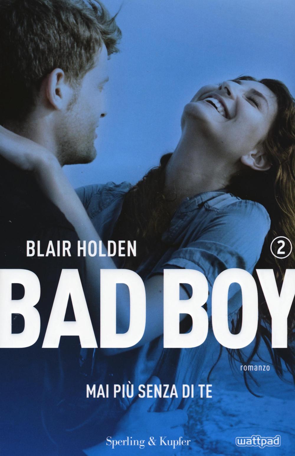 Mai più senza di te. Bad boy.