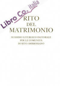 Rito del matrimonio. Sussidio liturgico pastorale per le comunità di rito ambrosiano.