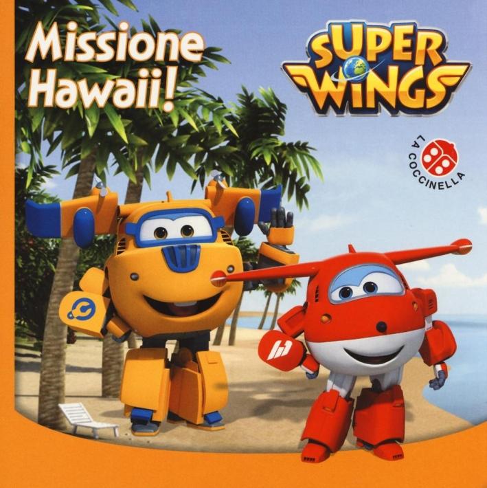Missione Hawaii. Super Wings. Ediz. illustrata