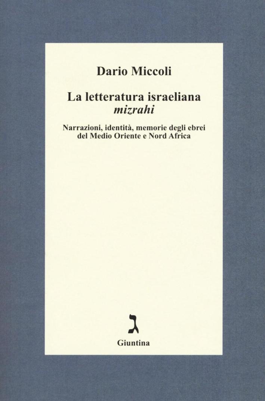 La letteratura israeliana mizrahi. Narrazioni, identità, memorie degli ebrei del Medio Oriente e nord Africa.