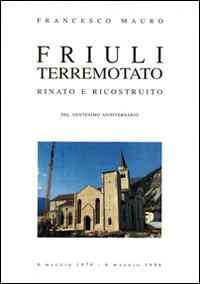 Friuli terremotato rinato e ricostruito.