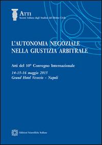 L'autonomia negoziale nella giustizia arbitrale.