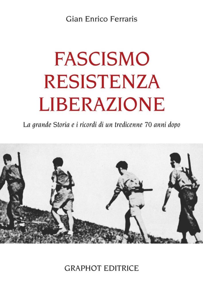 Fascismo, Resistenza e Liberazione. La grande storia e i ricordi di un tredicenne 70 anni dopo