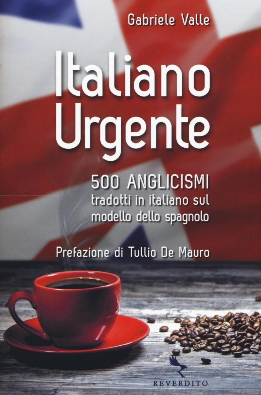 Italiano urgente. 500 anglicismi tradotti in italiano sul modello dello spagnolo.