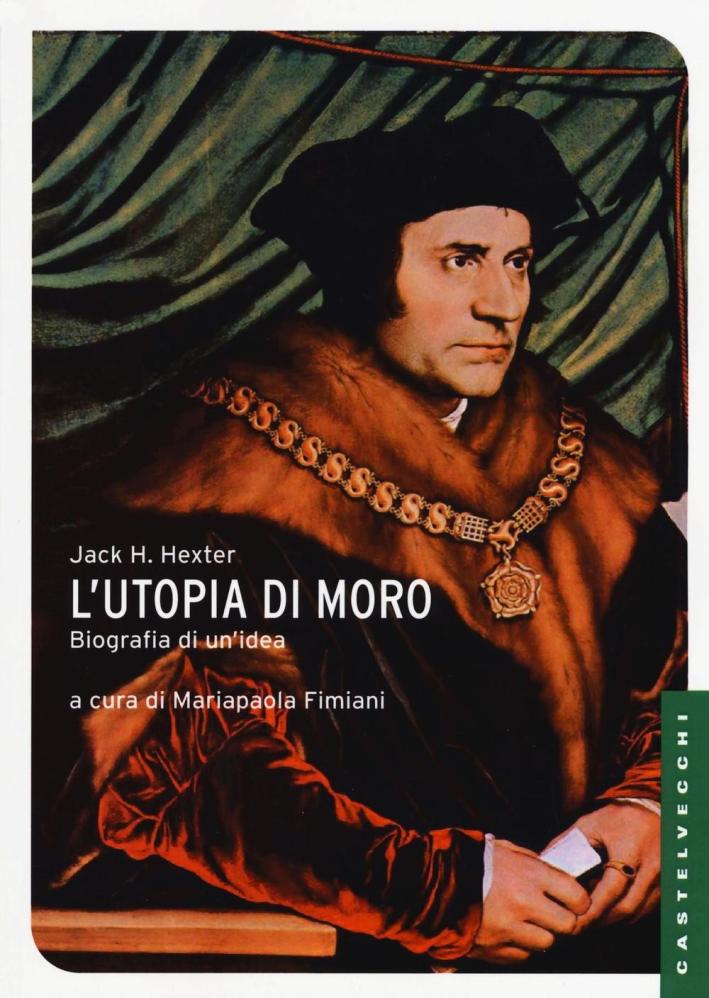 L'utopia di Moro: biografia di un'idea.