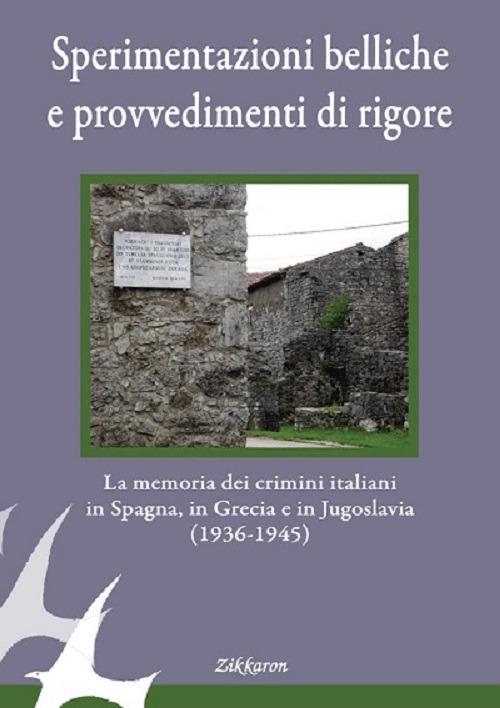 Sperimentazioni belliche e provvedimenti di rigore. La memoria dei crimini italiani in Spagna, in Grecia e in Jugoslavia (1936-1945).