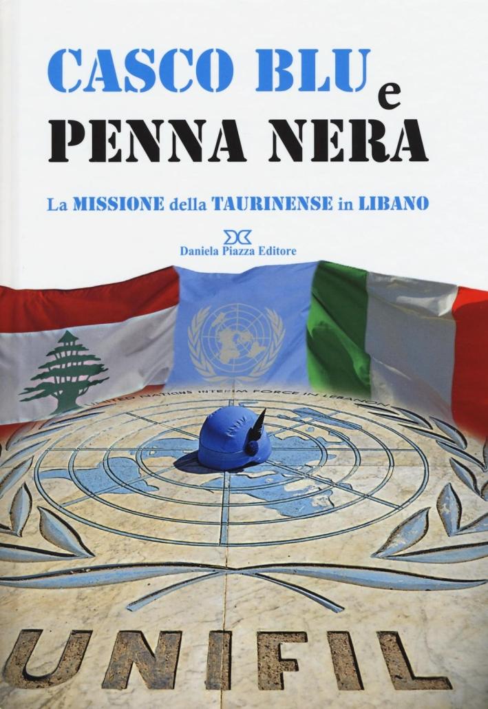 Casco blu e penna nera. La missione della Taurinense in Libano. Ediz. illustrata
