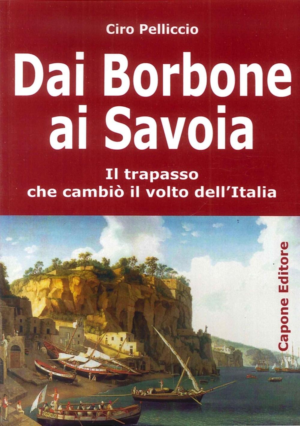 Dai Borbone ai Savoia. Il Trapasso che Cambiò il Volto dell'Italia.
