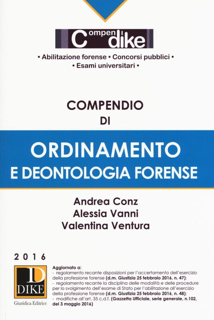 Compendio di ordinamento e deontologia forense.