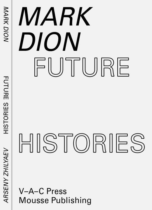 Mark Dion, Arseny Zhilyaev. Future histories. Ediz. illustrata