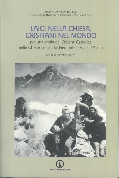 Laici nella Chiesa, Cristiani nel mondo per una storia dell'Azione Cattolica nelle Chiese Locali del Piemonte e Valle d'Aosta