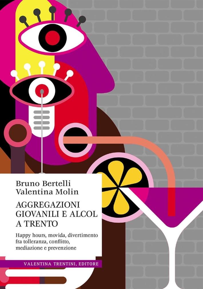 Aggregazioni giovanili e alcol a Trento. Happy hours, movida, divertimento fra tolleranza, conflitto, mediazione e prevenzione.