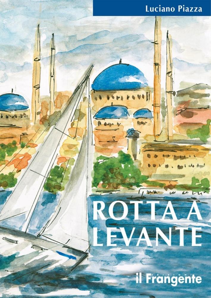 Rotta a Levante. Da Roma a Istanbul.