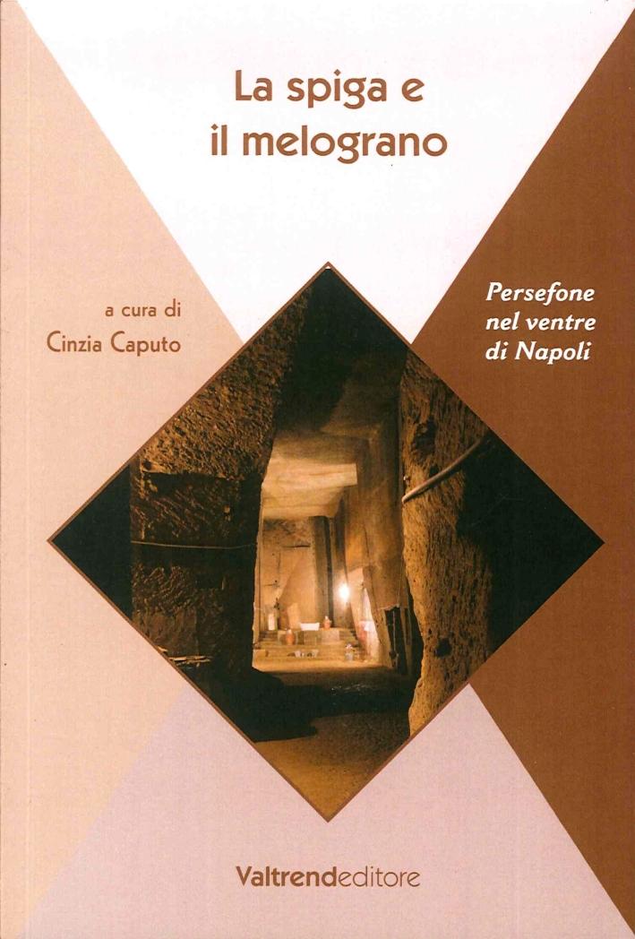 La Spiga e il Melograno. Persefone nel Ventre di Napoli.