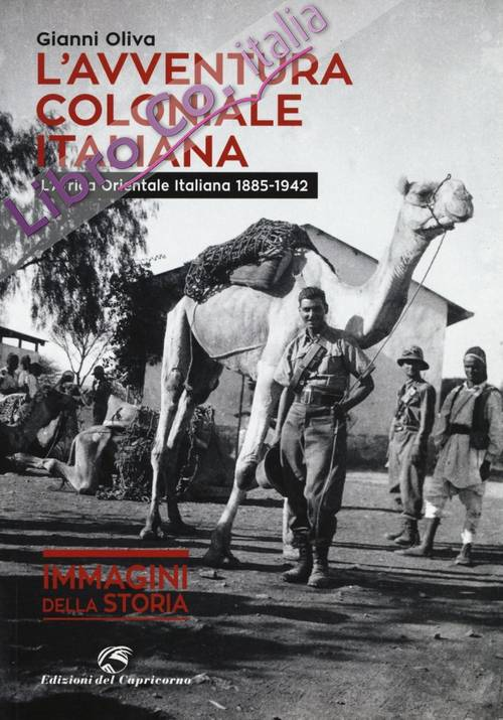 L'avventura coloniale italiana. L'Africa Orientale Italiana (1885-1942).
