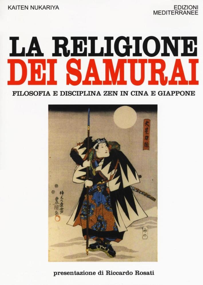 La religione dei samurai. Filosofia e disciplina zen in Cina e Giappone.
