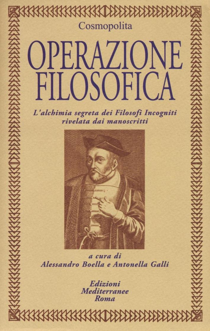 Operazione filosofica. L'alchimia segreta dei filofosi incogniti rivelata dai manoscritti.
