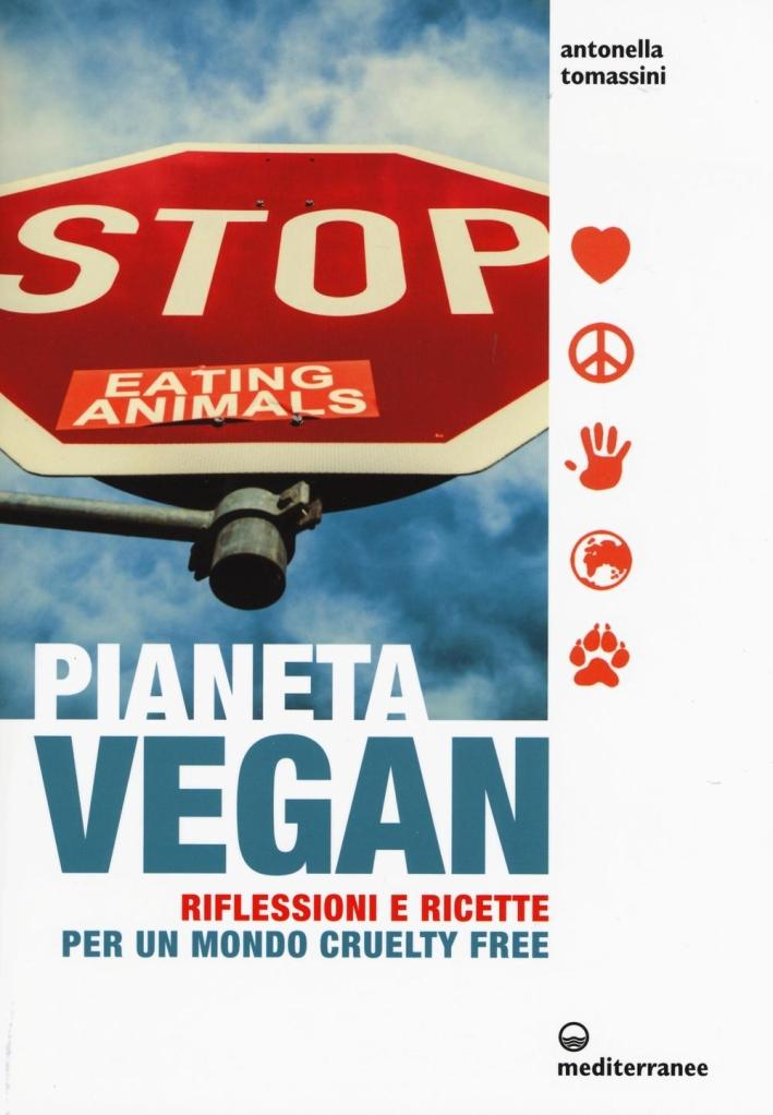Pianeta vegan. ricette per un mondo cruelty free.