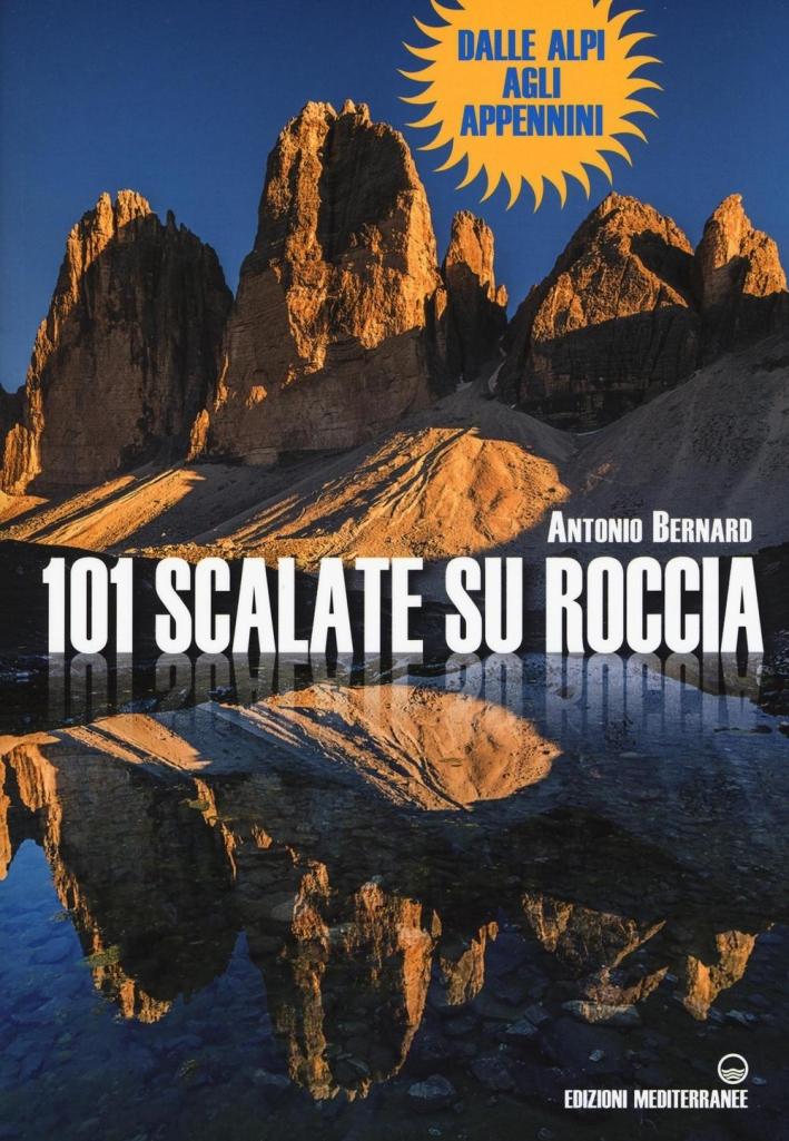 101 Scalate Su Roccia. Dalle Alpi agli Appennini.