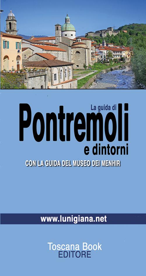 La guida di Pontremoli. Con la guida al Museo delle Statue Stele.