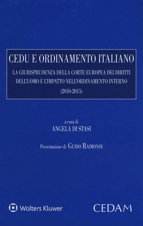 CEDU e ordinamento italiano. La giurisprudenza della corte europea dei diritti dell'uomo e l'impatto nell'ordinamento interno (2010-2015)