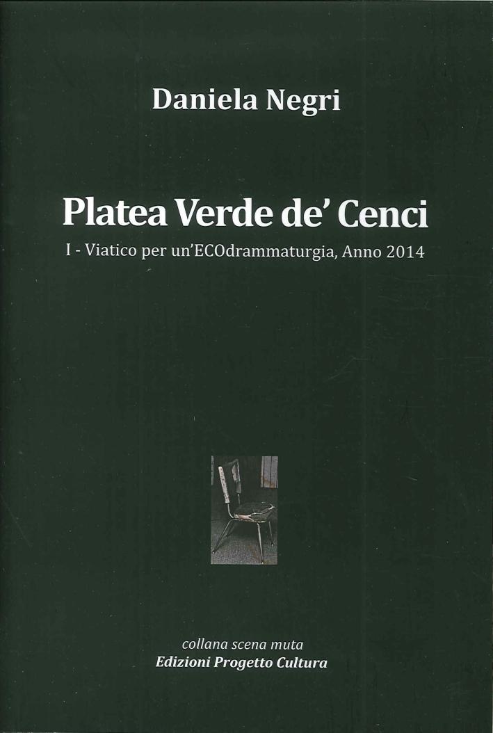 Platea Verde De' Cenci. Viatico per un'ECOdrammaturgia, Anno 2014. Vol. 1.