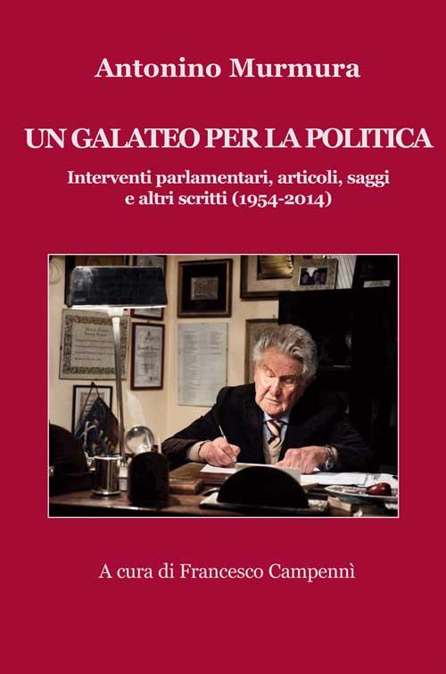Un galateo per la politica. Interventi parlamentari, articoli, saggi e altri scritti (1954-2014).