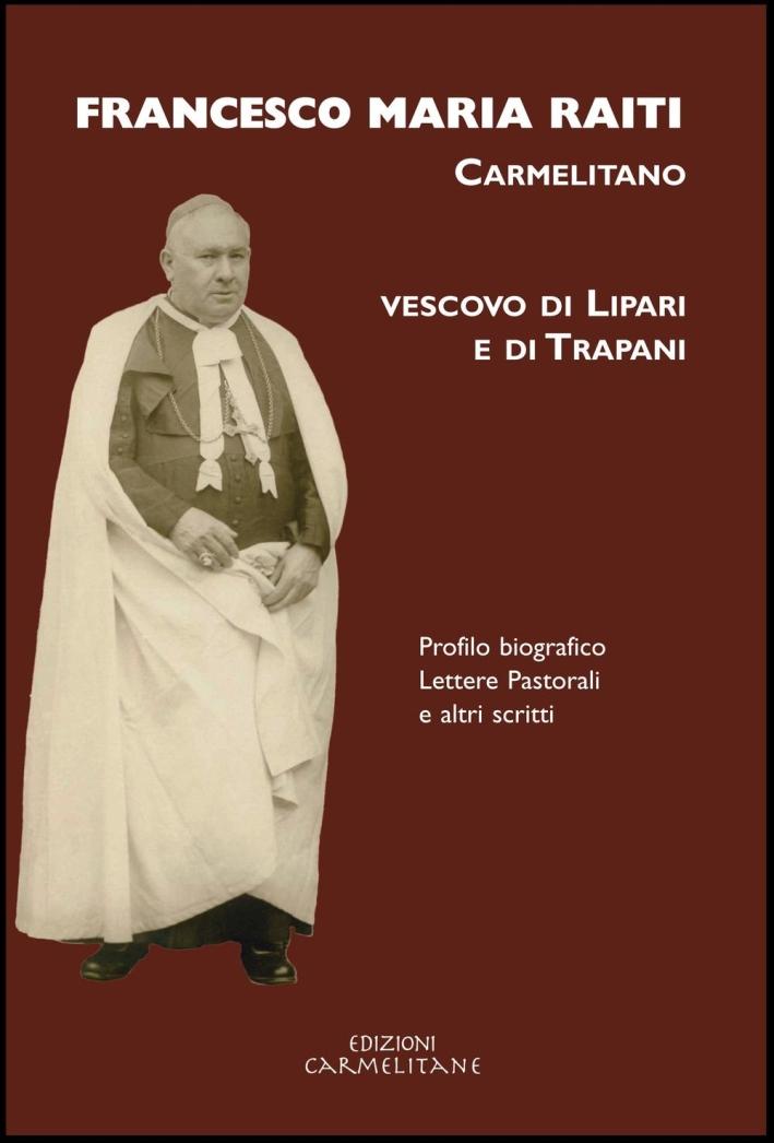 Francesco Maria Raiti, carmelitano vescovo di Lipari e di Trapani. Profilo biografico lettere pastorali e altri scritti.