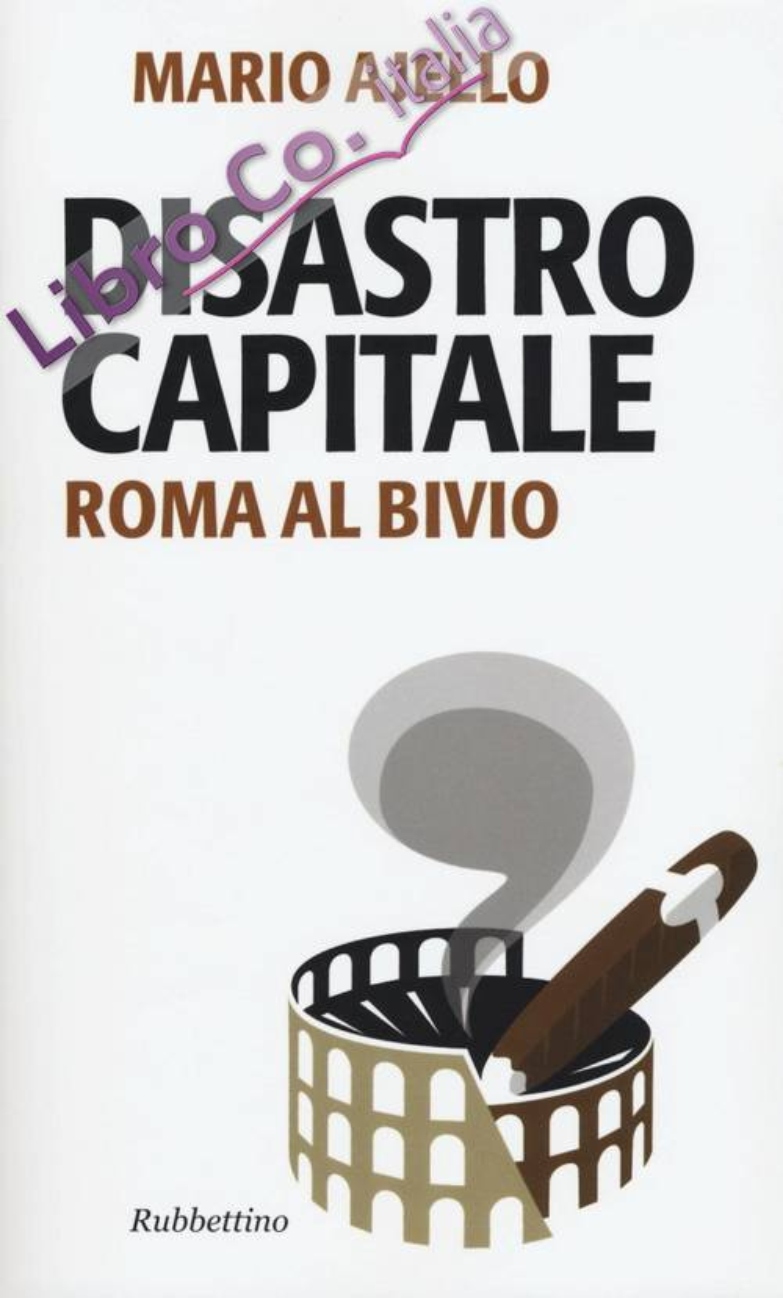 Disastro Capitale. Roma al Bivio.