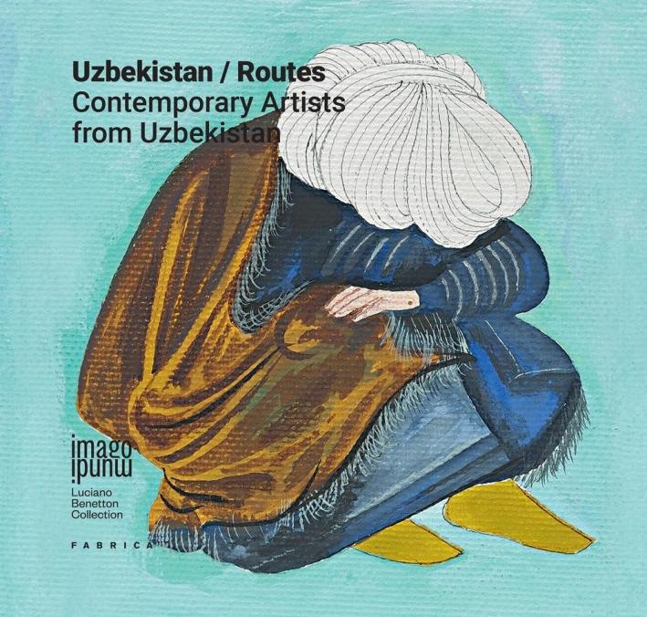 Uzbekistan/Routes. Contemporary artists from Uzbekistan.