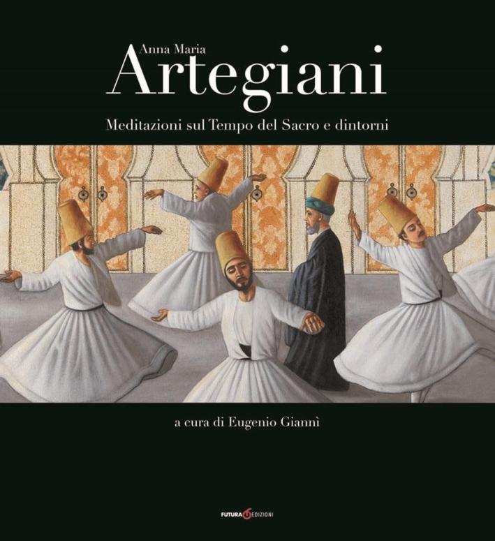 Anna Maria Artegiani. Meditazioni sul Tempo del Sacro e dintorni. Ediz. illustrata