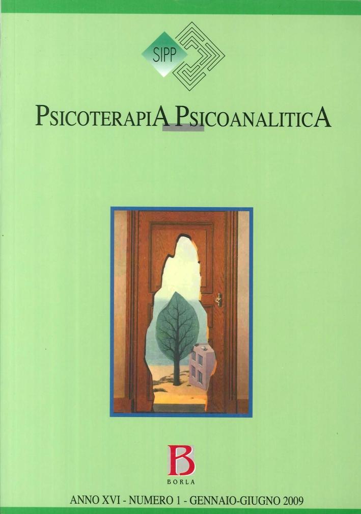 Psicoterapia Psicoanalitica. Anno XVI - Numero 1 - Gennaio-Giugno 2009.
