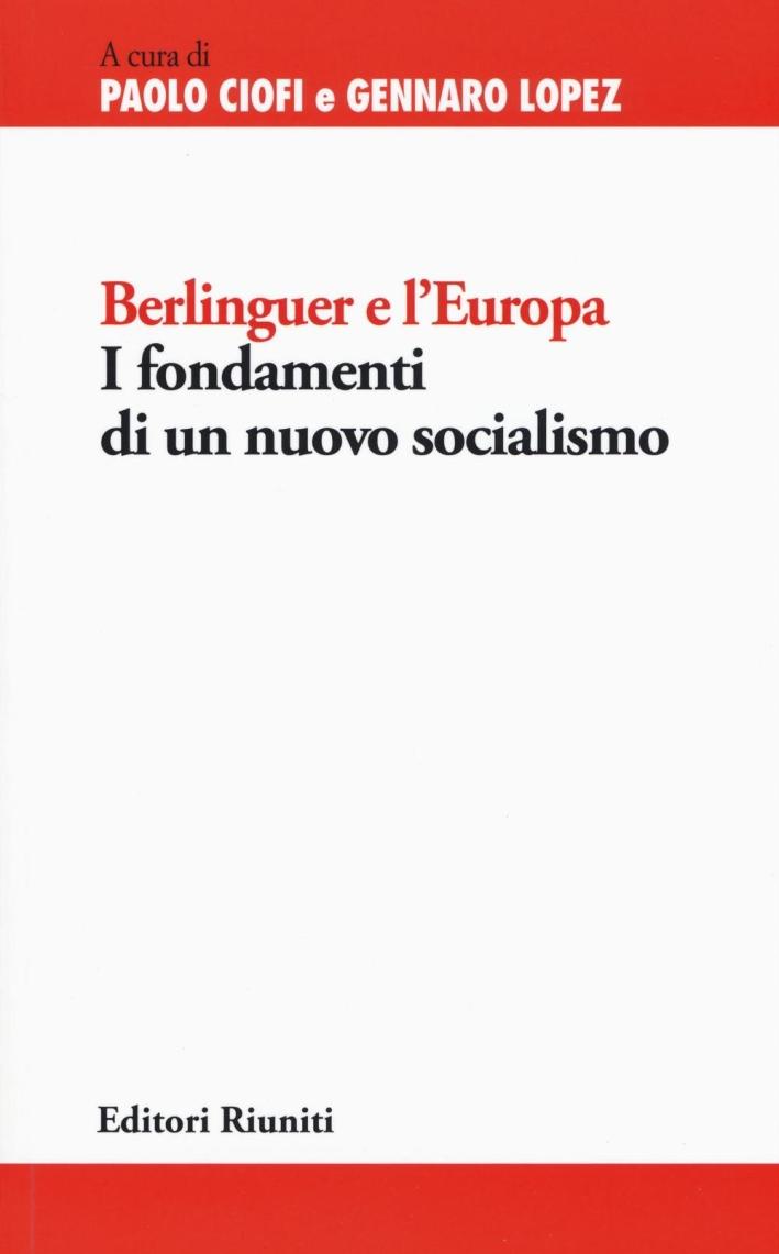 Berlinguer e l'Europa. I fondamenti di un nuovo socialismo.
