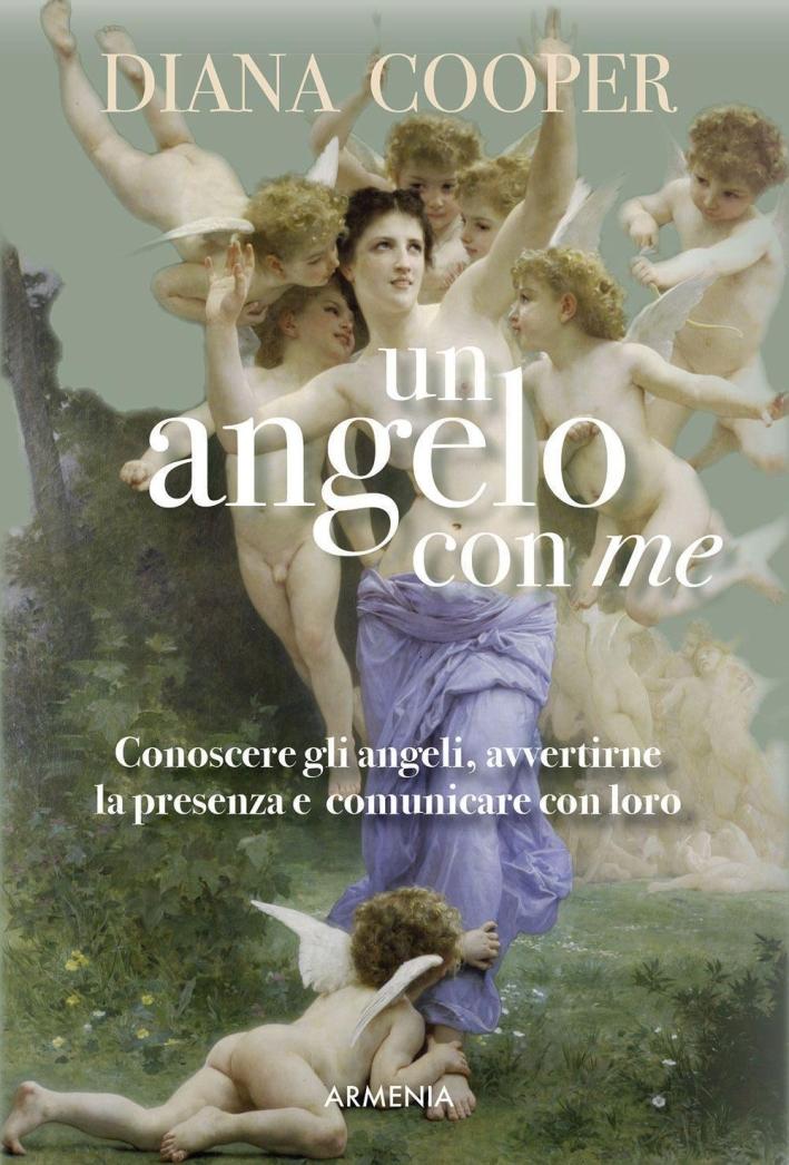 Un angelo con me. Conoscere gli angeli, avvertirne la presenza e comunicare con loro.