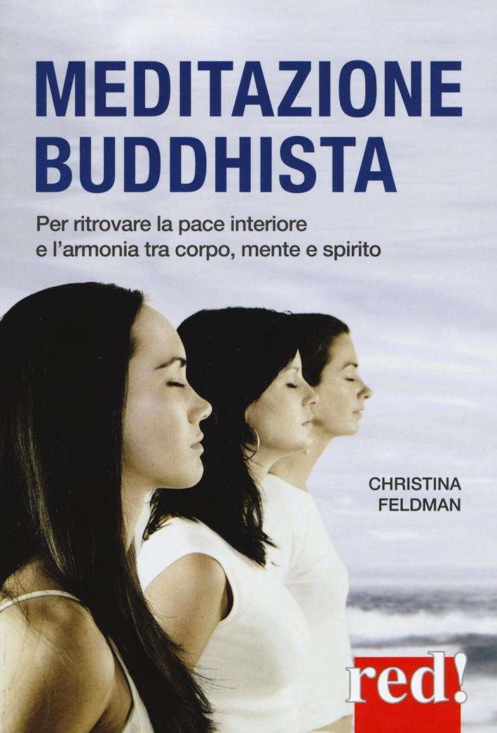Meditazione buddhista. Per ritrovare la pace interiore e l'armonia tra corpo, mente e spirito.